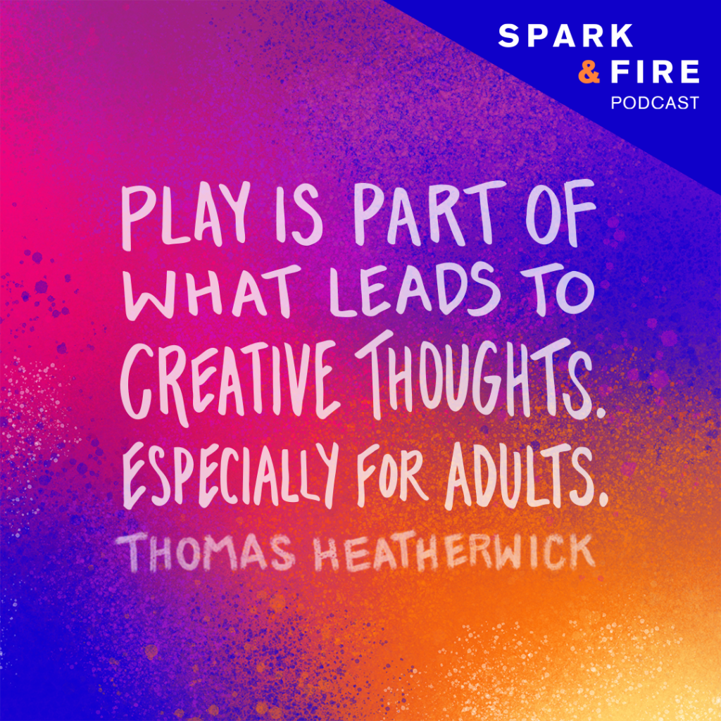 """""""Play is part of what leads to creative thoughts. Especially for adults."""" -Thomas Heatherwick"""